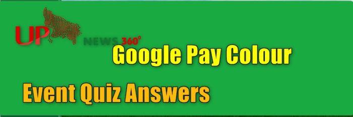 Google Pay Colour Event Quiz Answers